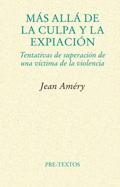 Más allá de la culpa y la expiación de Jean Améry